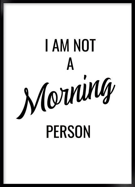 Poster - I am not a morning person